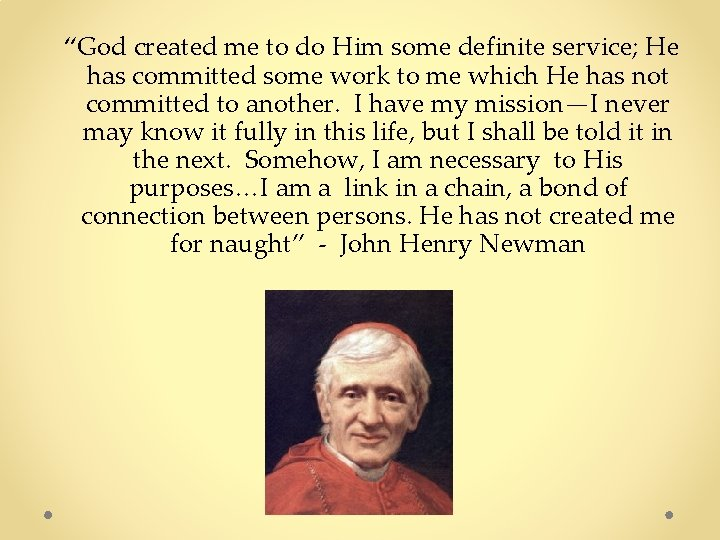 """""""God created me to do Him some definite service; He has committed some work"""