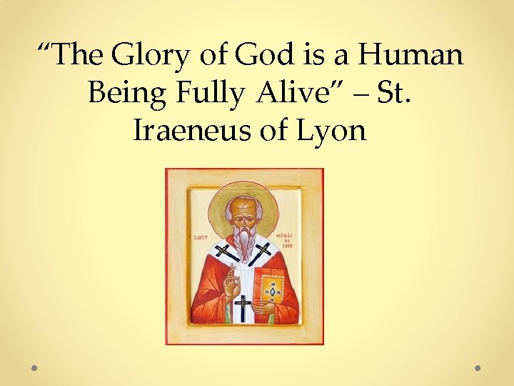 """""""The Glory of God is a Human Being Fully Alive"""" – St. Iraeneus of"""
