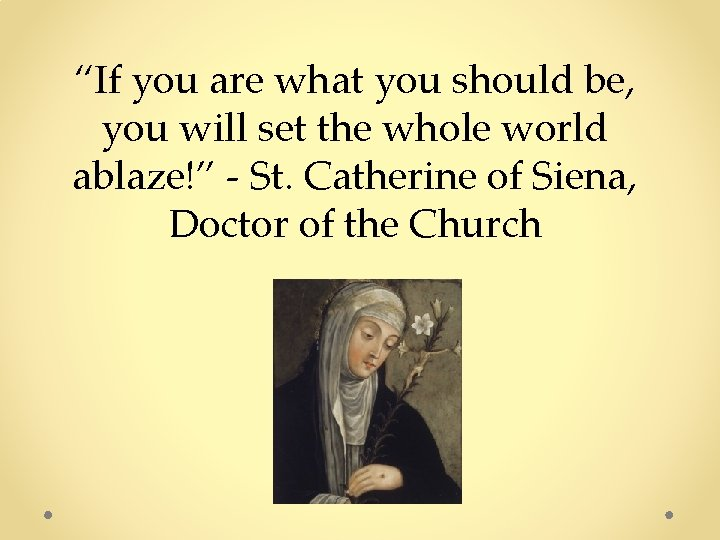 """""""If you are what you should be, you will set the whole world ablaze!"""""""