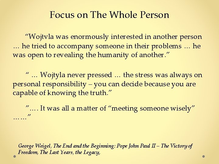 """Focus on The Whole Person """"Wojtvla was enormously interested in another person … he"""