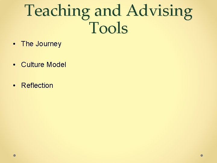 Teaching and Advising Tools • The Journey • Culture Model • Reflection