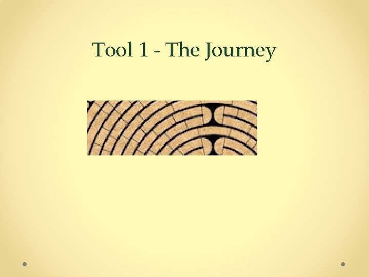 Tool 1 - The Journey