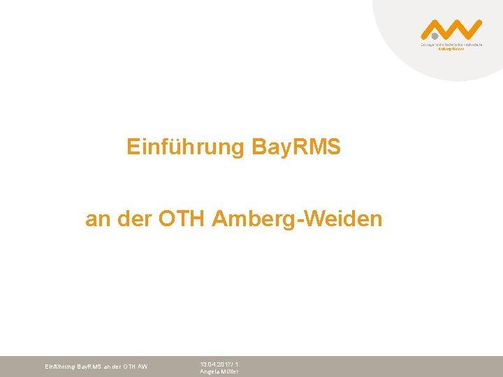 Einführung Bay. RMS an der OTH Amberg-Weiden Einführung Bay. RMS an der OTH AW
