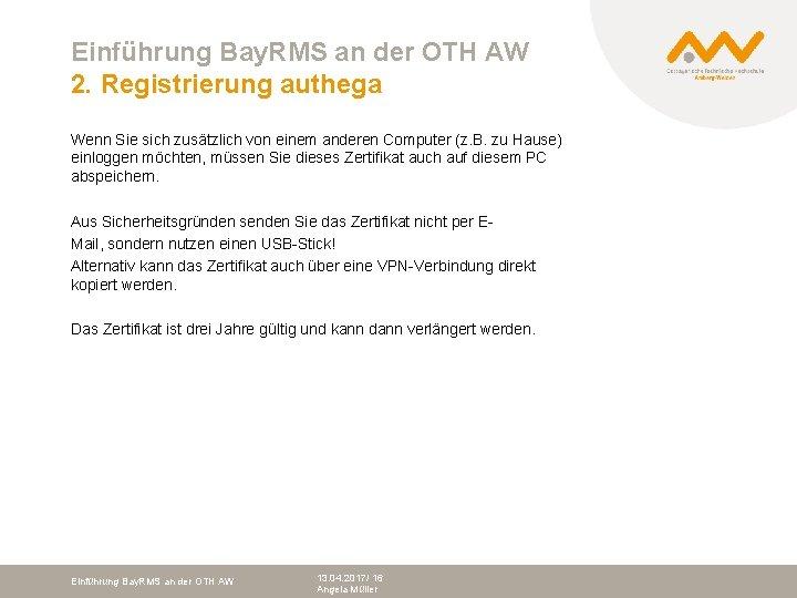Einführung Bay. RMS an der OTH AW 2. Registrierung authega Wenn Sie sich zusätzlich