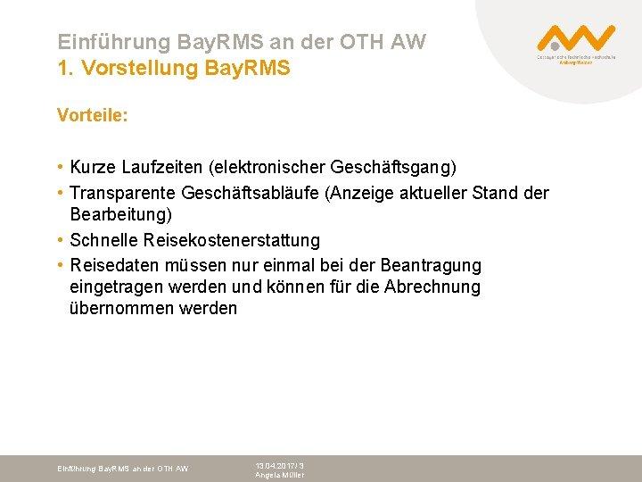 Einführung Bay. RMS an der OTH AW 1. Vorstellung Bay. RMS Vorteile: • Kurze