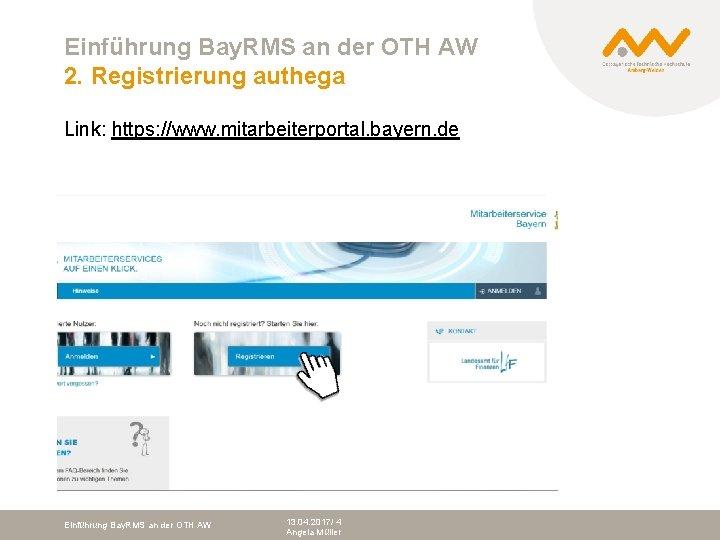 Einführung Bay. RMS an der OTH AW 2. Registrierung authega Link: https: //www. mitarbeiterportal.
