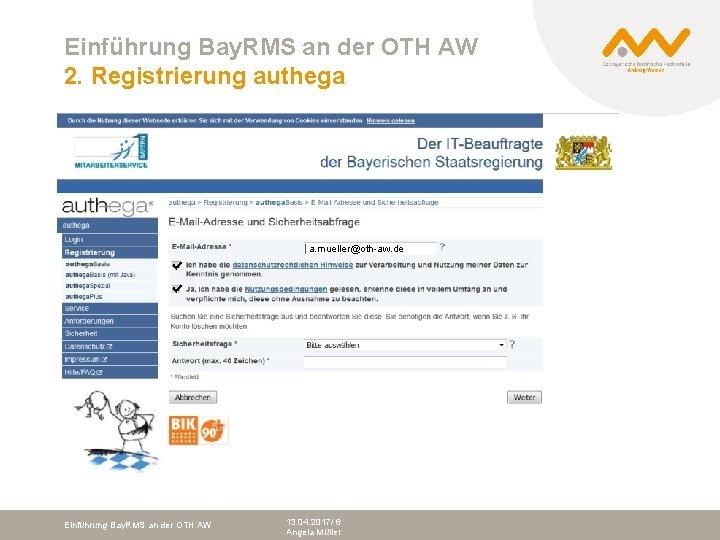 Einführung Bay. RMS an der OTH AW 2. Registrierung authega a. mueller@oth-aw. de Bitte