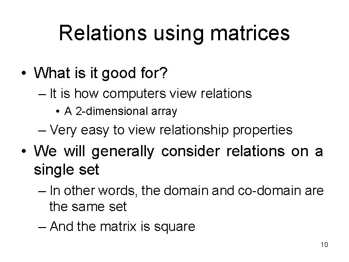 Relations using matrices • What is it good for? – It is how computers