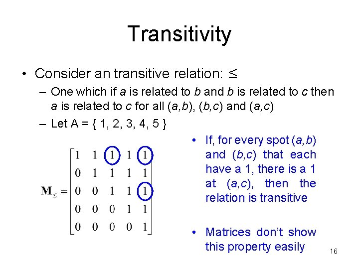 Transitivity • Consider an transitive relation: ≤ – One which if a is related