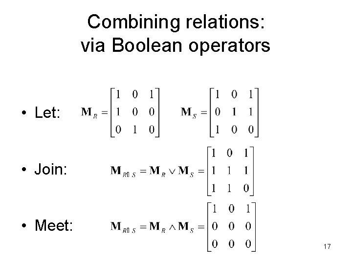 Combining relations: via Boolean operators • Let: • Join: • Meet: 17