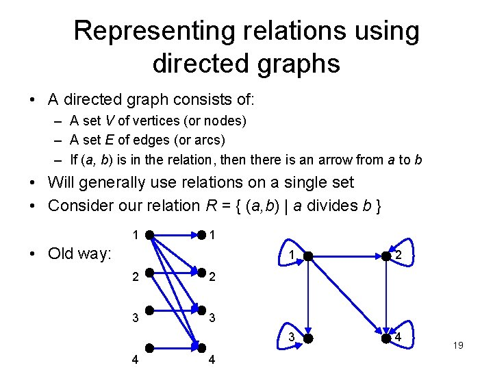 Representing relations using directed graphs • A directed graph consists of: – A set