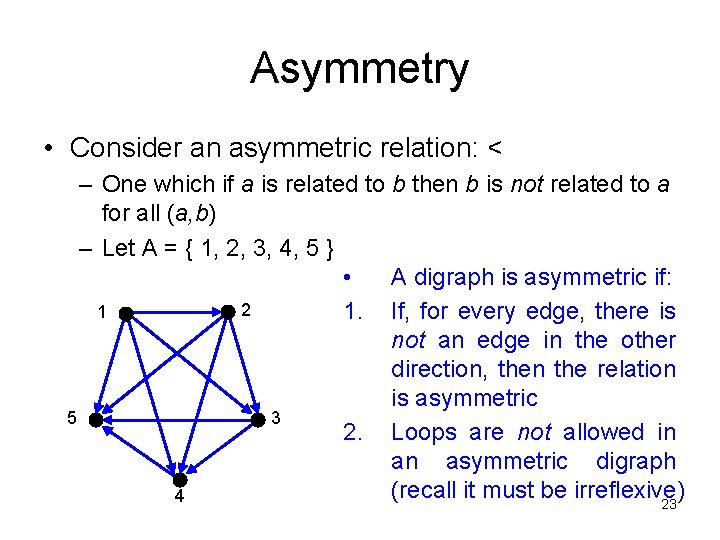 Asymmetry • Consider an asymmetric relation: < – One which if a is related