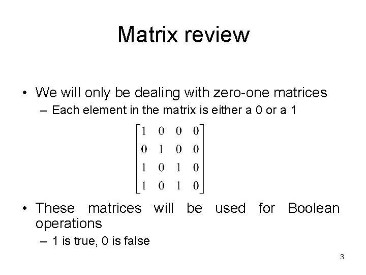 Matrix review • We will only be dealing with zero-one matrices – Each element