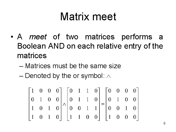 Matrix meet • A meet of two matrices performs a Boolean AND on each