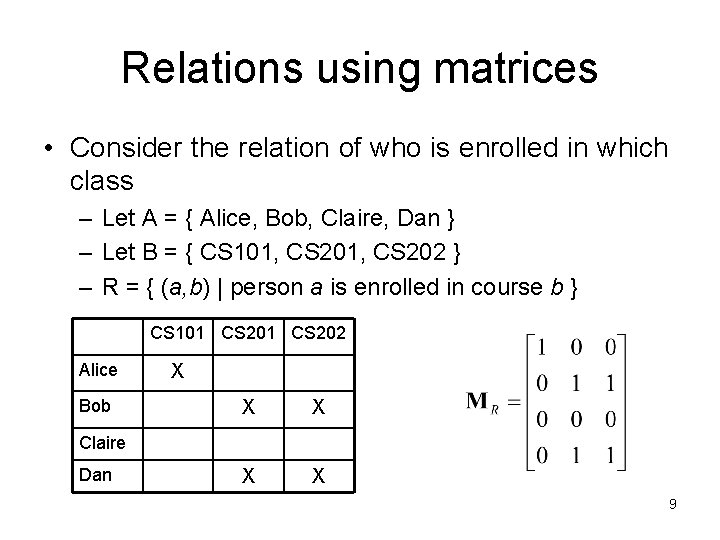 Relations using matrices • Consider the relation of who is enrolled in which class