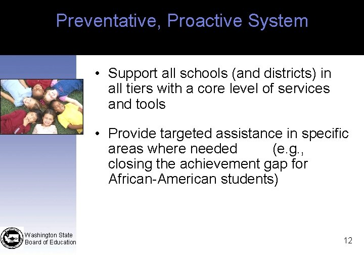 Preventative, Proactive System • Support all schools (and districts) in all tiers with a