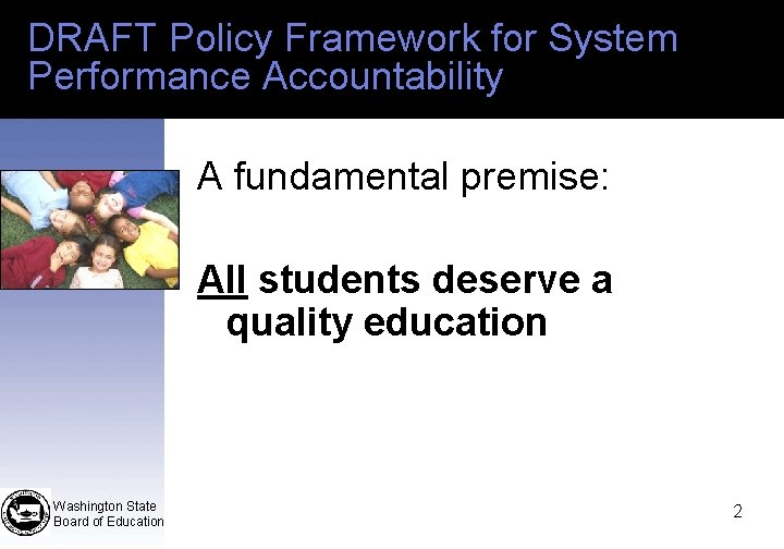 DRAFT Policy Framework for System Performance Accountability A fundamental premise: All students deserve a