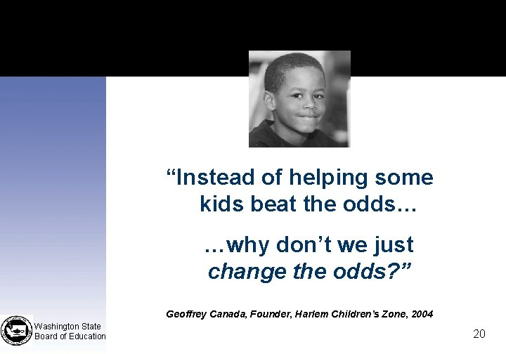 """""""Instead of helping some kids beat the odds… …why don't we just change the"""