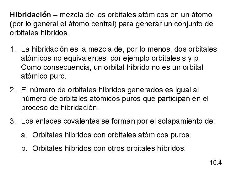 Hibridación – mezcla de los orbitales atómicos en un átomo (por lo general el