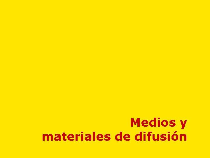 Medios y materiales de difusión