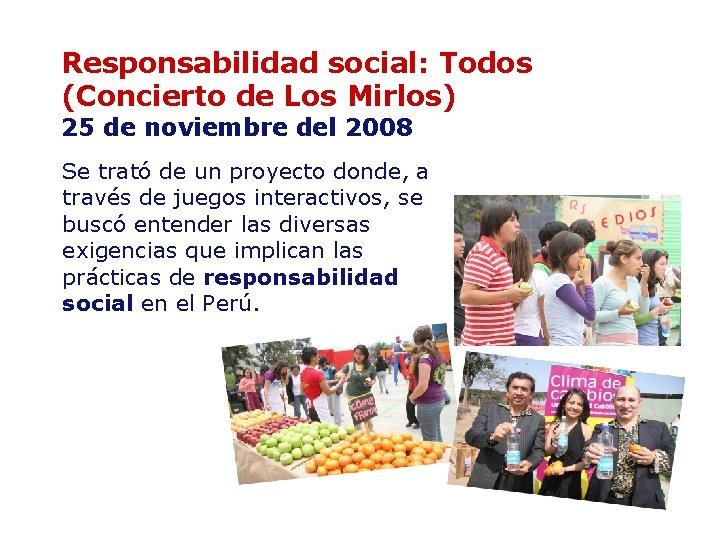 Responsabilidad social: Todos (Concierto de Los Mirlos) 25 de noviembre del 2008 Se trató