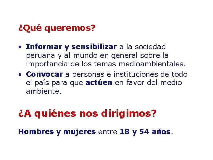 ¿Qué queremos? • Informar y sensibilizar a la sociedad peruana y al mundo en