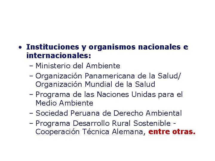 • Instituciones y organismos nacionales e internacionales: – Ministerio del Ambiente – Organización