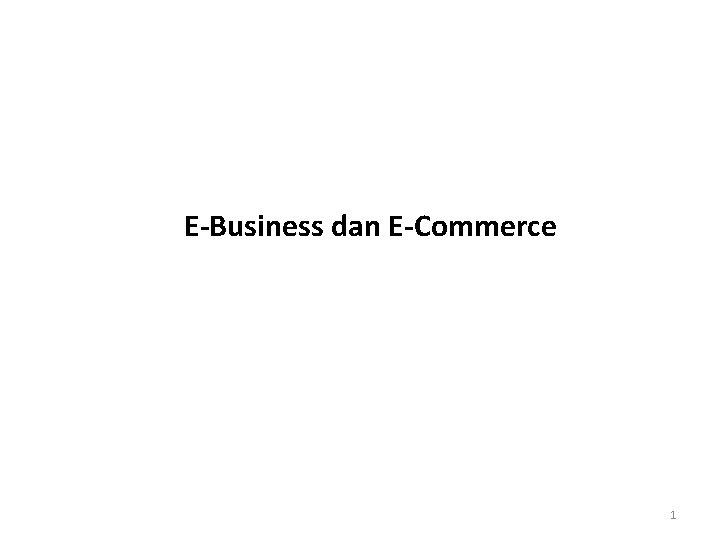 E-Business dan E-Commerce 1