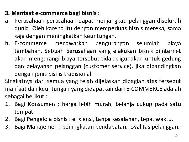 3. Manfaat e-commerce bagi bisnis : a. Perusahaan-perusahaan dapat menjangkau pelanggan diseluruh dunia. Oleh
