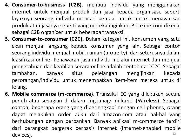 4. Consumer-to-business (C 2 B). meliputi individu yang menggunakan internet untuk menjual produk dan