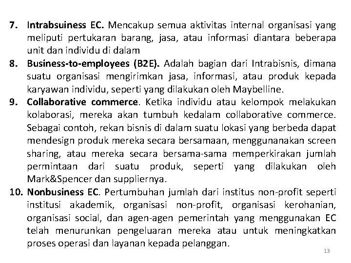 7. Intrabsuiness EC. Mencakup semua aktivitas internal organisasi yang meliputi pertukaran barang, jasa, atau