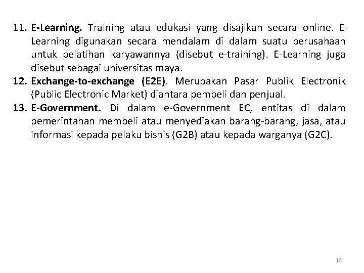 11. E-Learning. Training atau edukasi yang disajikan secara online. ELearning digunakan secara mendalam di