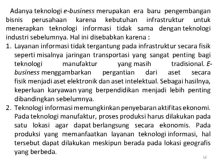 Adanya teknologi e-business merupakan era baru pengembangan bisnis perusahaan karena kebutuhan infrastruktur untuk menerapkan