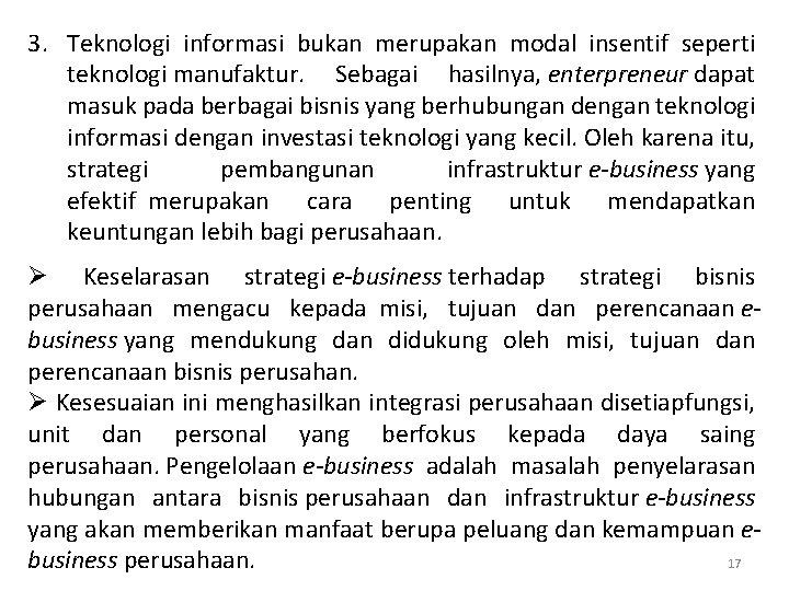 3. Teknologi informasi bukan merupakan modal insentif seperti teknologi manufaktur. Sebagai hasilnya, enterpreneur dapat