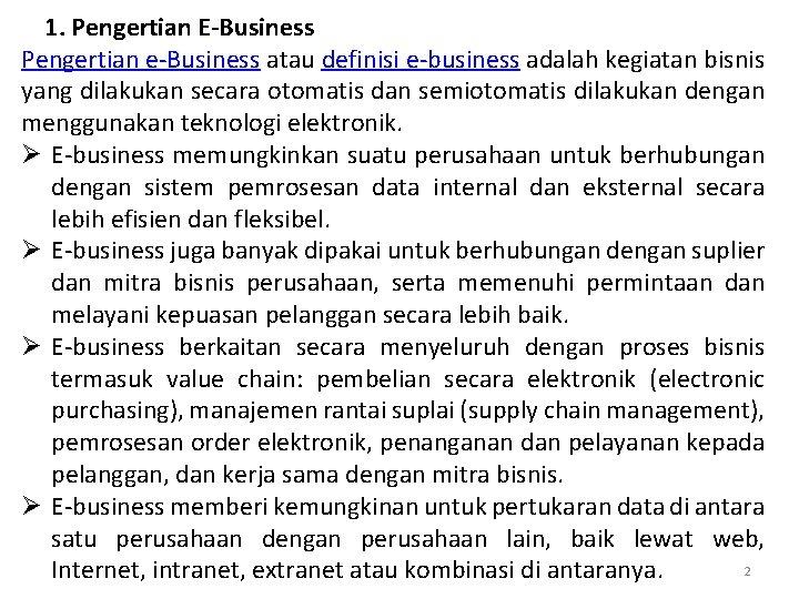 1. Pengertian E-Business Pengertian e-Business atau definisi e-business adalah kegiatan bisnis yang dilakukan secara