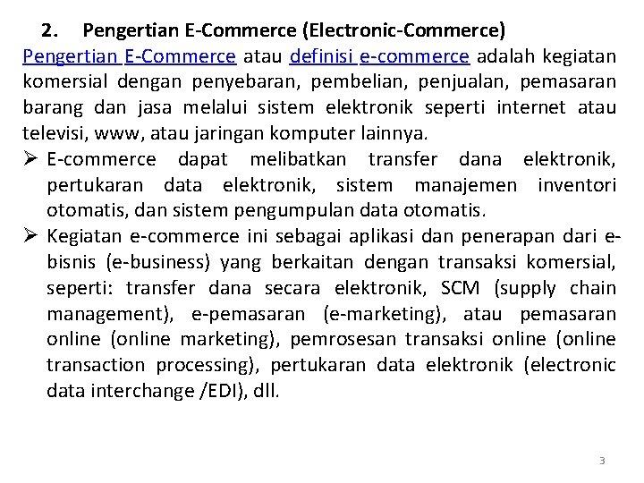 2. Pengertian E-Commerce (Electronic-Commerce) Pengertian E-Commerce atau definisi e-commerce adalah kegiatan komersial dengan penyebaran,