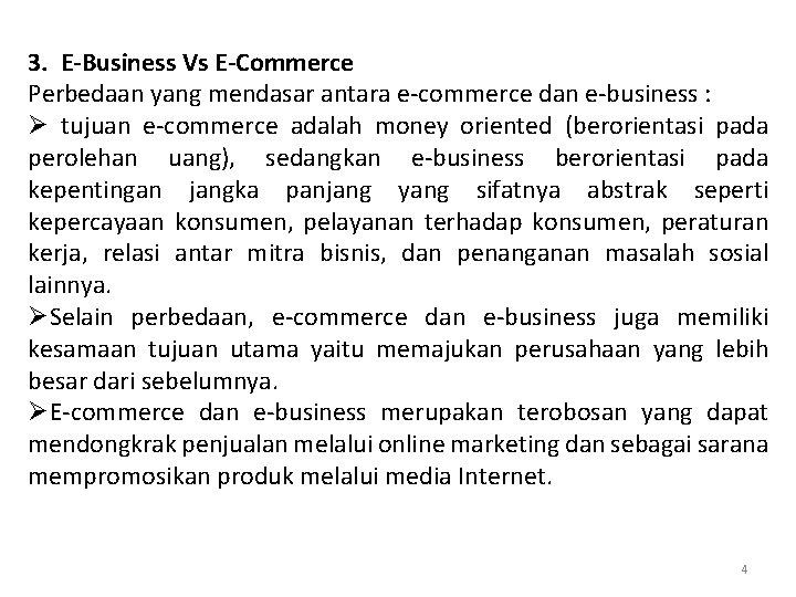 3. E-Business Vs E-Commerce Perbedaan yang mendasar antara e-commerce dan e-business : Ø tujuan
