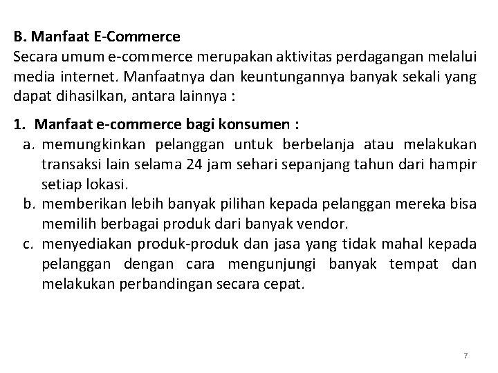B. Manfaat E-Commerce Secara umum e-commerce merupakan aktivitas perdagangan melalui media internet. Manfaatnya dan