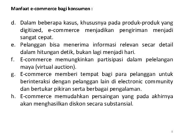Manfaat e-commerce bagi konsumen : d. Dalam beberapa kasus, khususnya pada produk-produk yang digitized,