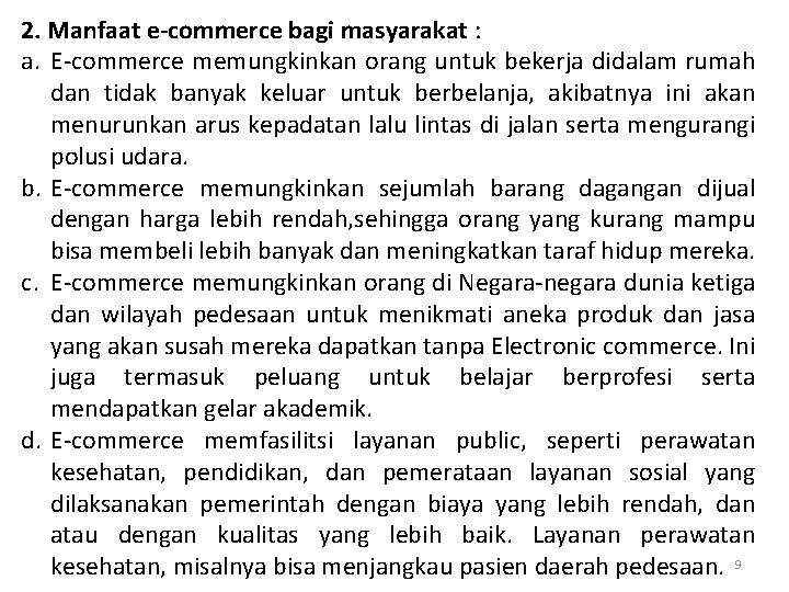2. Manfaat e-commerce bagi masyarakat : a. E-commerce memungkinkan orang untuk bekerja didalam rumah