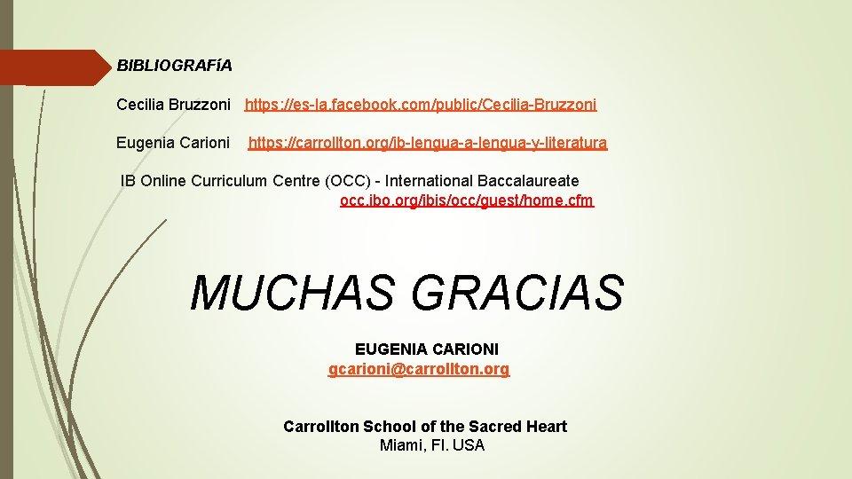 BIBLIOGRAFíA Cecilia Bruzzoni https: //es-la. facebook. com/public/Cecilia-Bruzzoni Eugenia Carioni https: //carrollton. org/ib-lengua-a-lengua-y-literatura IB Online