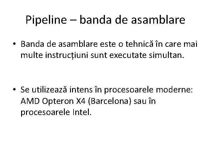 Pipeline – banda de asamblare • Banda de asamblare este o tehnică în care