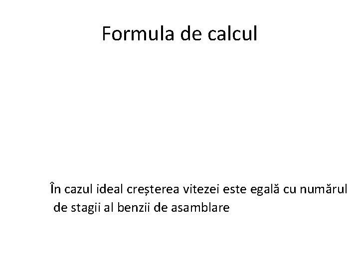 Formula de calcul În cazul ideal creșterea vitezei este egală cu numărul de stagii