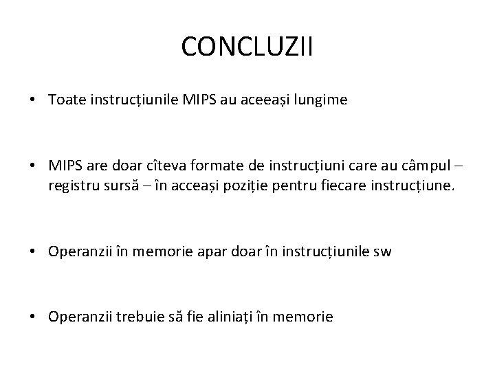 CONCLUZII • Toate instrucțiunile MIPS au aceeași lungime • MIPS are doar cîteva formate