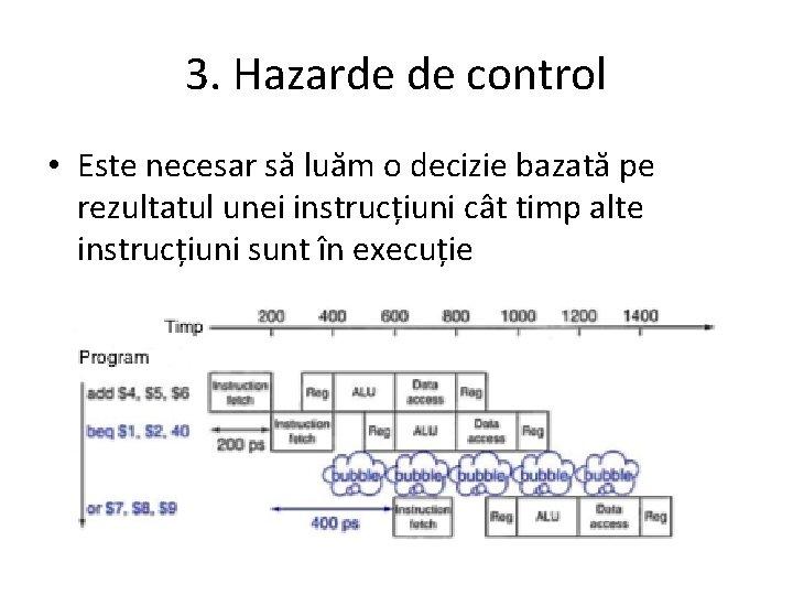 3. Hazarde de control • Este necesar să luăm o decizie bazată pe rezultatul