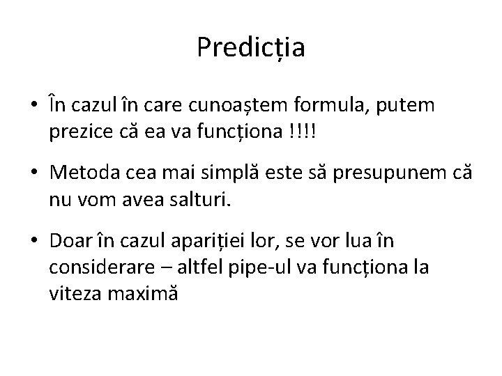 Predicția • În cazul în care cunoaștem formula, putem prezice că ea va funcționa