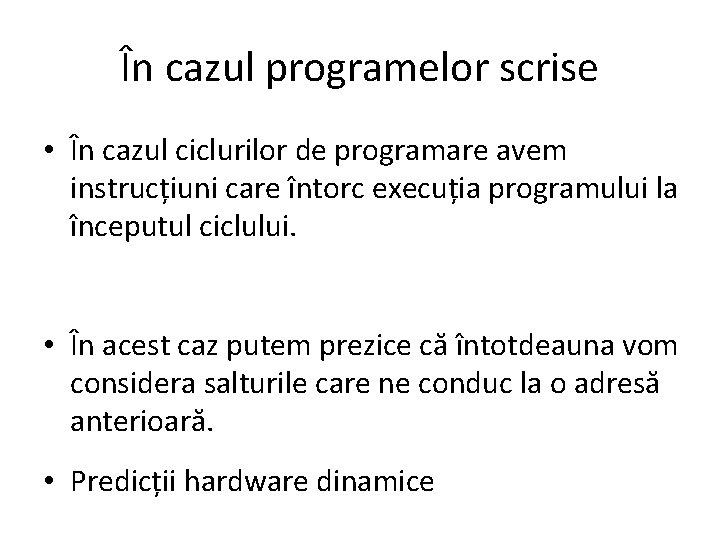 În cazul programelor scrise • În cazul ciclurilor de programare avem instrucțiuni care întorc
