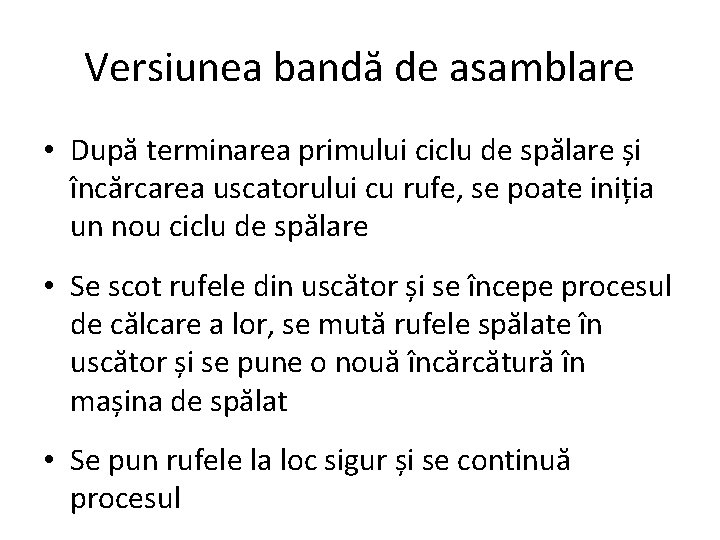Versiunea bandă de asamblare • După terminarea primului ciclu de spălare și încărcarea uscatorului