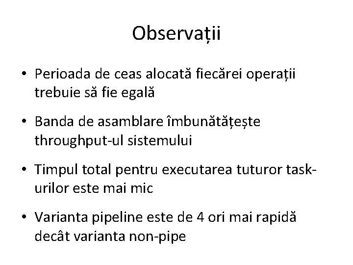 Observații • Perioada de ceas alocată fiecărei operații trebuie să fie egală • Banda
