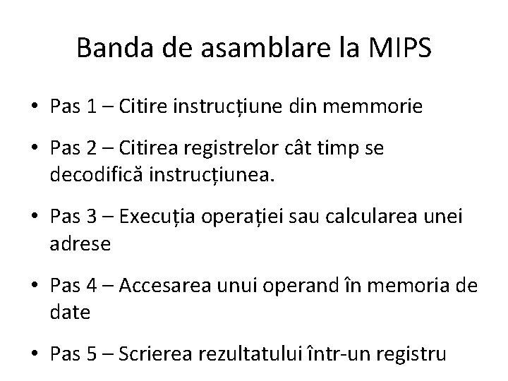 Banda de asamblare la MIPS • Pas 1 – Citire instrucțiune din memmorie •